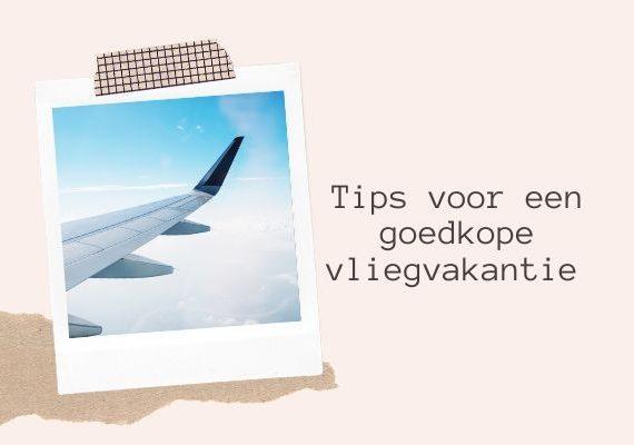 Tips voor een goedkope vliegvakantie