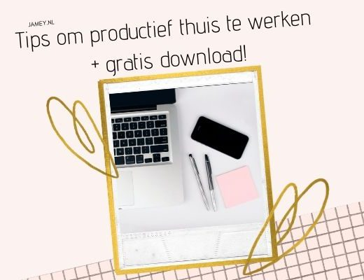 Tips om productief thuis te werken + gratis download!