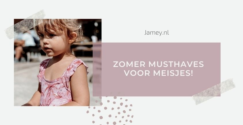 Zomer musthaves voor meisjes!