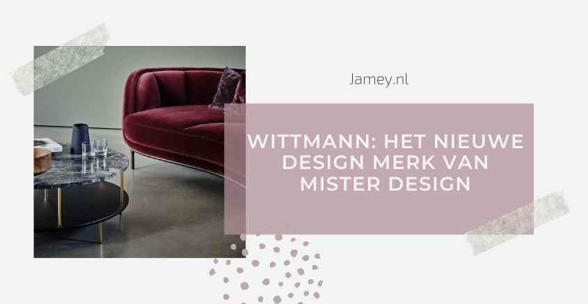 Wittmann: het nieuwe design merk van Mister Design