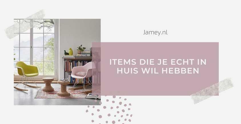 Items die je echt in huis wil hebben