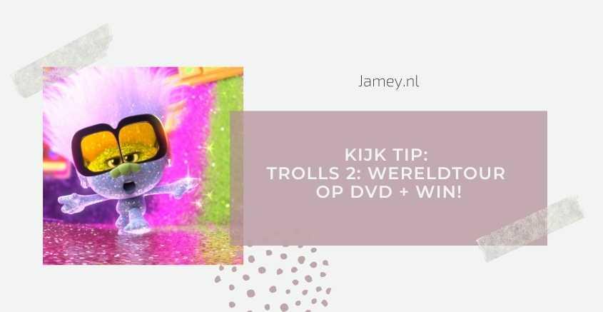 Kijk tip: Trolls 2: Wereldtour op DVD + WIN!
