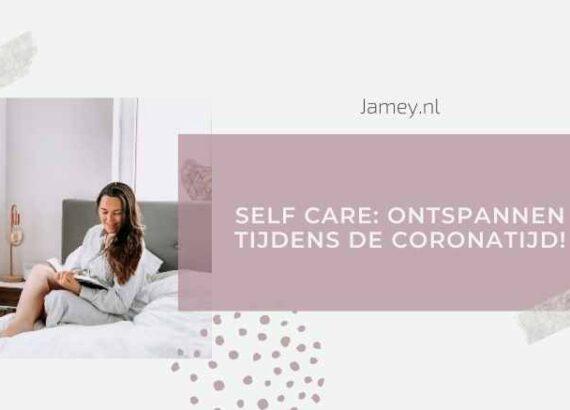 Self care: ontspannen tijdens de coronatijd!