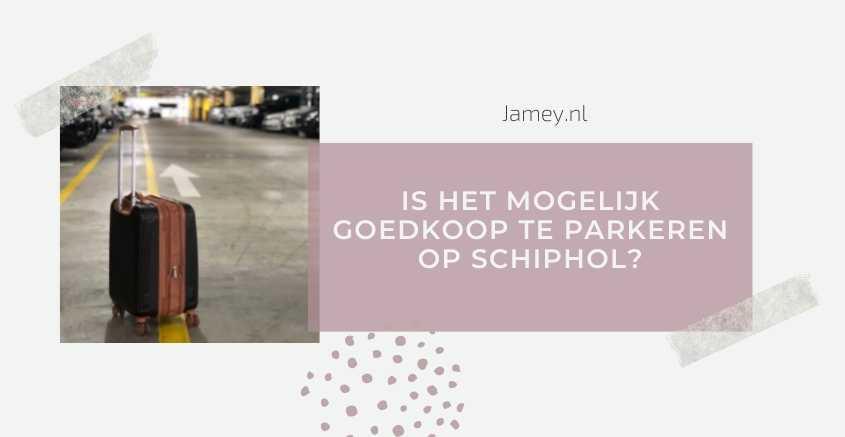 Is het mogelijk goedkoop te parkeren op Schiphol?